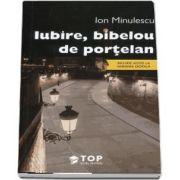 Ion Minulescu - Iubire, bibelou de portelan (Include acces la varianta digitala)