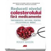 Reduceti nivelul colesterolului fara medicamente - Tratamentul natural pentru colesterolul marit