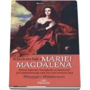 Adevarata fata a Mariei Magdalena de autor Meggan Watterson