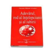 Adevarul, rod al intelepciunii si al iubirii de Omraam Mikhael Aivanhov