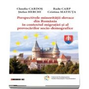 Perspectivele minoritatii slovace din Romania in contextul migratiei si al provocarilor socio-demografice