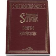 Arhimandritul Sofronie - Despre rugaciune de Sofronie Saharov