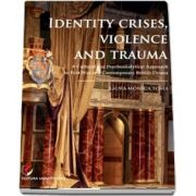 Identity Crises, Violence and Trauma (Laura Monica Toma)