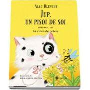 Alec Blenche, Jup, un pisoi de soi. La cules de polen, volumul VII