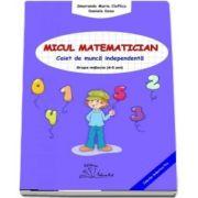 Micul matematician. Caiet de munca independenta, grupa mijlocie 4-5 ani