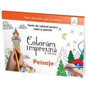Coloram impreuna 3 - 99 ani - Peisaje. Carte de colorat pentru copii si parinti