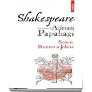 Shakespeare interpretat de Adrian Papahagi. Sonete, Romeo si Julieta