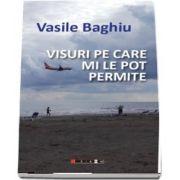 Visuri pe care mi le pot permite de Vasile Baghiu