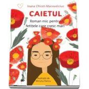 Caietul, roman mic pentru fetitele care cresc mari de Ioana Chicet Macoveiciuc
