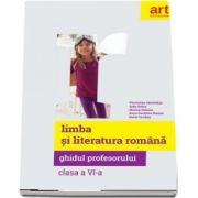 Limba si literatura romana. Ghidul profesorului pentru clasa a VI-a
