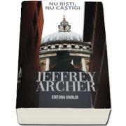 Nu risti, nu castigi de Jeffrey Archer