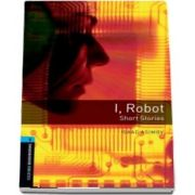 Oxford Bookworms Library Level 5. I, Robot. Short Stories