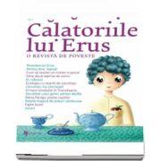 Calatoriile lui Erus. O revista de poveste. Nr. 1