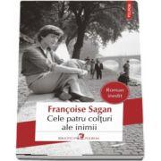 Cele patru colturi ale inimii - Traducere din limba franceza si note de Madalina Ghiu