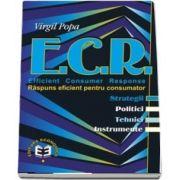 E. C. R. Efficient Consumer Response. Raspuns eficient pentru consumator: strategii, politici, tehnici, instrumente