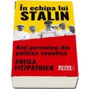 In echipa lui Stalin. Anii periculosi din politica sovietica