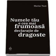 Marius Tuca, Numele tau e cea mai frumoasa declaratie de dragoste