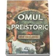 Omul preistoric. Mica enciclopedie
