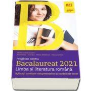 Pregatire pentru Bacalaureat 2021. LIMBA SI LITERATURA ROMANA - Avizat M. E. N - Aplicatii corelate competentelor si modele de teste