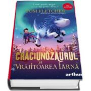 Craciunozaurul si Vrajitoarea Iarna, editia 2020 de Tom Fletcher