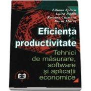 Eficienta si productivitate. Tehnici de masurare, software si aplicatii economice