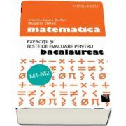Matematica. Exercitii si teste de evaluare pentru bacalaureat. M1-M2
