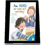 Vreau sa inteleg: Am ADHD, dar invat sa-l controlez!