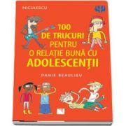 100 de trucuri pentru o relatie mai buna cu adolescentii
