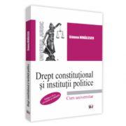 Drept constitutional si institutii politice. Editia a IV-a, revazuta si adaugita - Simona Mihailescu