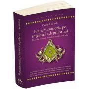 Francmasoneria pe intelesul adeptilor sai. Filozofia, obiectul, metoda si mijloacele sale - Cartea Ucenicului - Cartea Companionului - Cartea Maestrului
