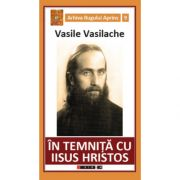 In temnita cu Iisus Hristos - Amintiri din inchisorile comuniste
