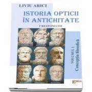 Istoria opticii in antichitate, crestomatie. Conceptia filosofica, volumul I