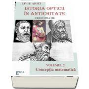 Istoria opticii in antichitate, crestomatie. Conceptia matematica, volumul II