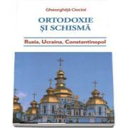 Ortodoxie si schisma. Rusia, Ucraina, Constantinopol