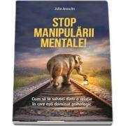 Stop manipularii mentale de Julie Arcoulin