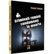 Criminali romani condamnati la moarte