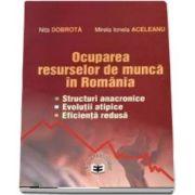 Ocuparea resurselor de munca in Romania. Structuri anacronice, evolutii atipice, eficienta redusa