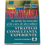 Privatizarea in tarile in tranzitie si in curs de dezvoltare. Strategii, consultanta, experiente