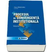 Procesul de convergenta institutionala. Volumul I