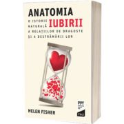 Anatomia iubirii. O istorie naturala a relatiilor de dragoste si a destramarii lor
