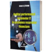 Auditul performantei sistemelor IT in gestiunea resurselor financiare, Liviu N Stefan, Economica