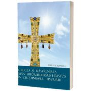 Crucea si Rastignirea Mantuitorului Iisus Hristos in crestinismul timpuriu, Emilian Popescu, Basilica