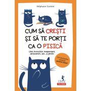 Stephane Garnier, Cum sa cresti si sa te porti ca o pisica Liber, increzator, independent, perseverent, zen... si fericit!