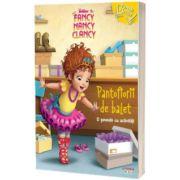 Fancy Nancy Clancy. Pantofiorii de balet. O poveste cu activitati (Disney)
