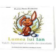 Lumea lui Ian. Vol. III - Iepurasul si ouale de ciocolata