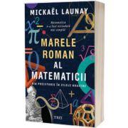 Marele roman al matematicii. Din preistorie in zilele noastre, Mickael Launay, Trei