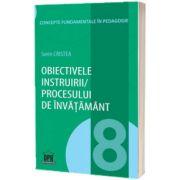 Obiectivele instruirii - procesului de invatamant - Volumul 8