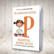 Parenting pentru succes - Cum sa ne crestem copii bine
