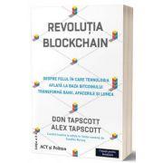 Revolutia blockchain: despre felul in care tehnologia aflata la baza bitcoinului transforma banii, afacerile si lumea. Editia a II-a