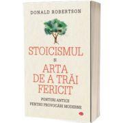 Stoicismul si arta de a trai fericit